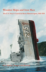 Wooden Ships and Iron Men: The U.S. Navy's Coastal & Motor Minesweepers, 1941-1953
